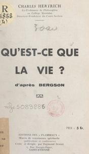 Charles Hertrich et Raymond Durot - Qu'est-ce que la vie ? - D'après Bergson.