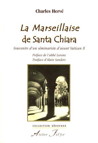 Charles Hervé - La Marseillaise de Santa Chiara - Souvenirs d'un séminariste d'avant Vatican II.