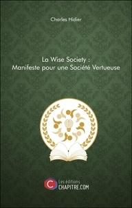 Charles Hidier - La Wise Society : Manifeste pour une Société Vertueuse.
