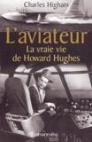 Charles Higham - L'aviateur - La vraie vie de Howard Hughes.