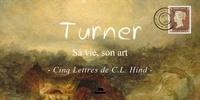 Charles Hind - Turner : sa vie, son art - Cinq lettres de C.L. Hind.