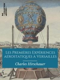 Charles Hirschauer - Les Premières Expériences aérostatiques à Versailles - 19 septembre 1783 - 23 juin 1784.