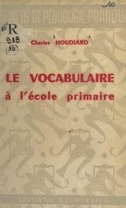 Charles Houdiard - Le vocabulaire à l'école primaire.