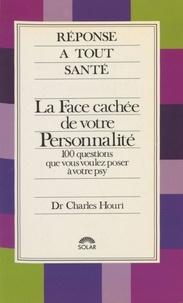 Charles Houri - La face cachée de votre personnalité - 100 questions que vous voulez poser à votre psy, ses 100 réponses.