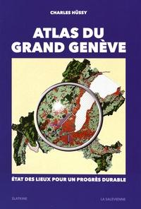 Charles Hüssy - Atlas du Grand Genève - Etat des lieux pour un progrès durable.