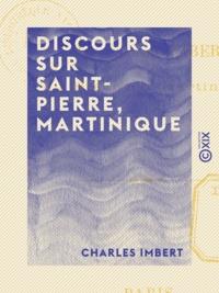 Charles Imbert - Discours sur Saint-Pierre, Martinique.