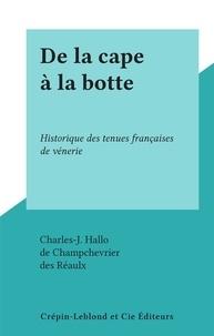Charles-J. Hallo et  de Champchevrier - De la cape à la botte - Historique des tenues françaises de vénerie.