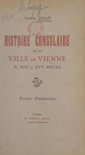 Charles Jaillet et Nicolas Chorier - Histoire consulaire de la ville de Vienne du XIIIe au XVIe siècle (1).