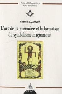 Charles Jameux - L'art de la mémoire et la formation du symbolisme maçonnique.