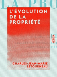 Charles-Jean-Marie Letourneau - L'Évolution de la propriété.