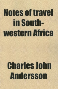 Charles John Andersson - Notes of travel in South-Western Africa.