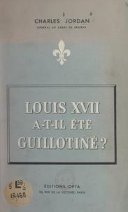 Charles Jordan - Louis XVII a-t-il été guillotiné ?.