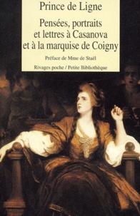 Charles-Joseph de Ligne - Pensées, portraits et lettres à Casanova et à la marquise de Coigny.