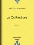 Charles Jouas et Joris Karl Huysmans - La Cathédrale - Tome I.