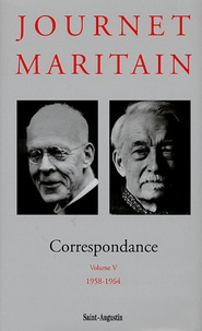Charles Journet et Jacques Maritain - Correspondance - Volume 5, 1958-1964.