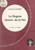 Charles Journet - Je sais, je crois (1) - Le dogme, chemin de la foi.