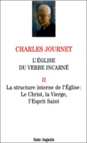 Charles Journet - L'EGLISE DU VERBE INCARNE - VOLUME 2, LA STRUCTURE INTERNE DE L'EGLISE.
