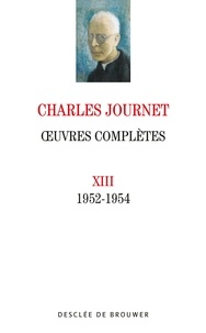Charles Journet - Oeuvres complètes volume XIII - 1952-1954.