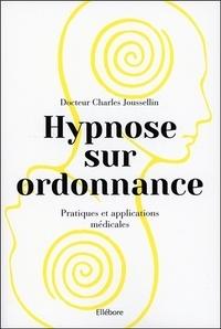 Charles Joussellin - Hypnose sur ordonnance - Pratiques et applications médicales.