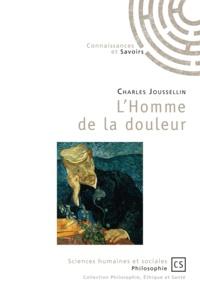Charles Joussellin - L'Homme de la douleur - Initiation à son approche clinique.