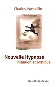 Charles Joussellin - Nouvelle Hypnose - Initiation et pratique.