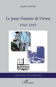 Charles Joyon - Le jeune Français de Vienne - 1943-1945.