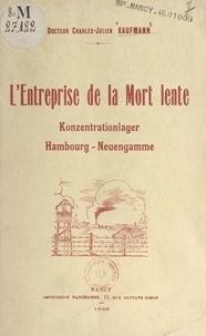 Charles-Julien Kaufmann - L'entreprise de la mort lente - Konzentrationlager, Hambourg-Neuengamme.