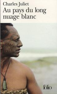 Charles Juliet - Au pays du long nuage blanc - Journal, Wellington août 2003-janvier 2004.
