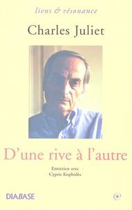 Charles Juliet - D'une rive à l'autre - Vers l'état de simplicité.