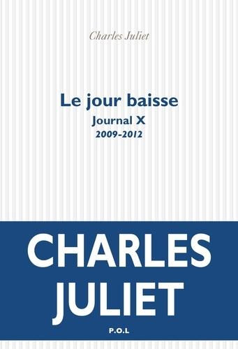 Journal / Charles Juliet Tome 10 Le jour baisse (2009-2012)