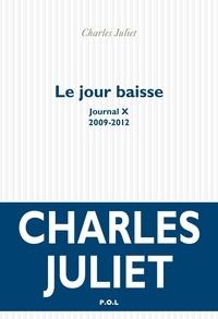 Charles Juliet - Journal / Charles Juliet Tome 10 : Le jour baisse (2009-2012).