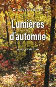 Charles Juliet - Journal / Charles Juliet Tome 6 : Lumières d'automne (1993-1996).