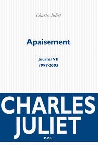 Charles Juliet - Journal / Charles Juliet Tome 7 : Apaisement (1997-2003).