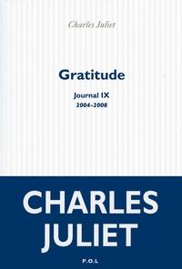 Charles Juliet - Journal / Charles Juliet Tome 9 : Gratitude (2004-2008).