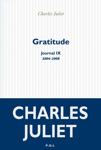 Journal / Charles Juliet Tome 9 Gratitude (2004-2008)