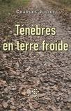Charles Juliet - Journal - Tome 1, Ténèbres en terre froide 1957-1964.