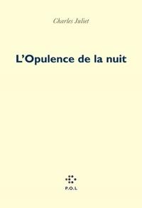 Charles Juliet - L'Opulence de la nuit.