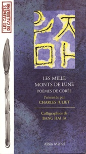 Charles Juliet - Les mille monts de Lune - Poèmes de Corée.