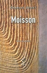 Charles Juliet - Moisson - Choix de poèmes.
