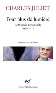 Charles Juliet - Pour plus de lumière - Anthologie personnelle (1990-2012).