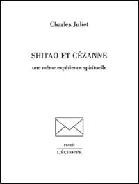 Charles Juliet - Shitao et Cézanne - Une même expérience spirituelle.