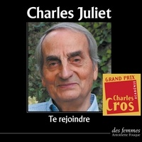 Charles Juliet - Te rejoindre.