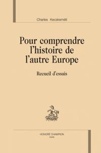 Charles Kecskeméti - Pour comprendre l'histoire de l'autre Europe - Recueil d'essais.