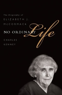 Charles Kenney - No Ordinary Life - The Biography of Elizabeth J. McCormack.