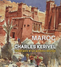 Charles Kerivel - Maroc - Itinéraire d'un peintre breton.