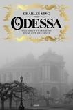 Charles King - Odessa - Splendeur et tragédie d'une cité des rêves.