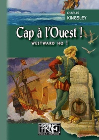 Charles Kingsley - Cap à l'Ouest ! - Westward ho !.