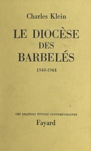 Charles Klein et Jean Rodhain - Le diocèse des barbelés - 1940-1944.