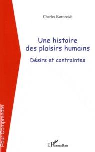 Charles Kornreich - Une histoire des plaisirs humains - Désirs et contraintes.