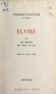 Charles Kunstler - Elvire - Ou Le songe de Don Juan. Pièce en trois actes.